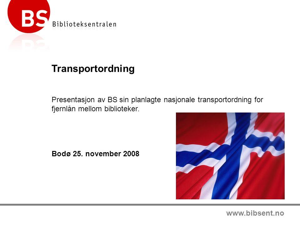 www.bibsent.no Transportordning Presentasjon av BS sin planlagte nasjonale transportordning for fjernlån mellom biblioteker.