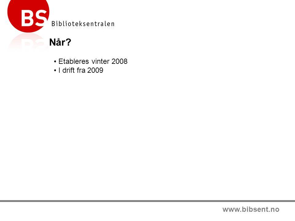 www.bibsent.no Når Etableres vinter 2008 I drift fra 2009
