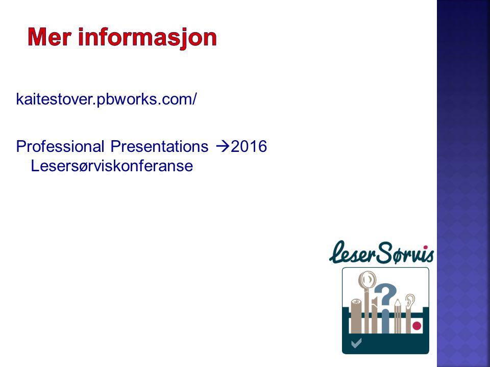 kaitestover.pbworks.com/ Professional Presentations  2016 Lesers ø rviskonferanse
