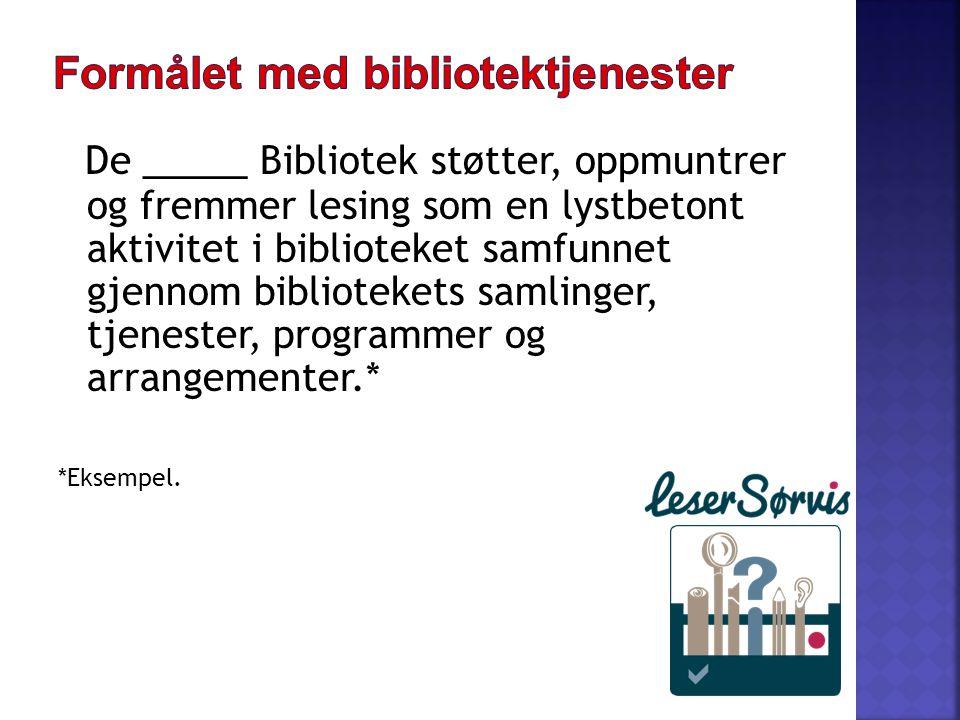 De _____ Bibliotek støtter, oppmuntrer og fremmer lesing som en lystbetont aktivitet i biblioteket samfunnet gjennom bibliotekets samlinger, tjenester, programmer og arrangementer.* *Eksempel.