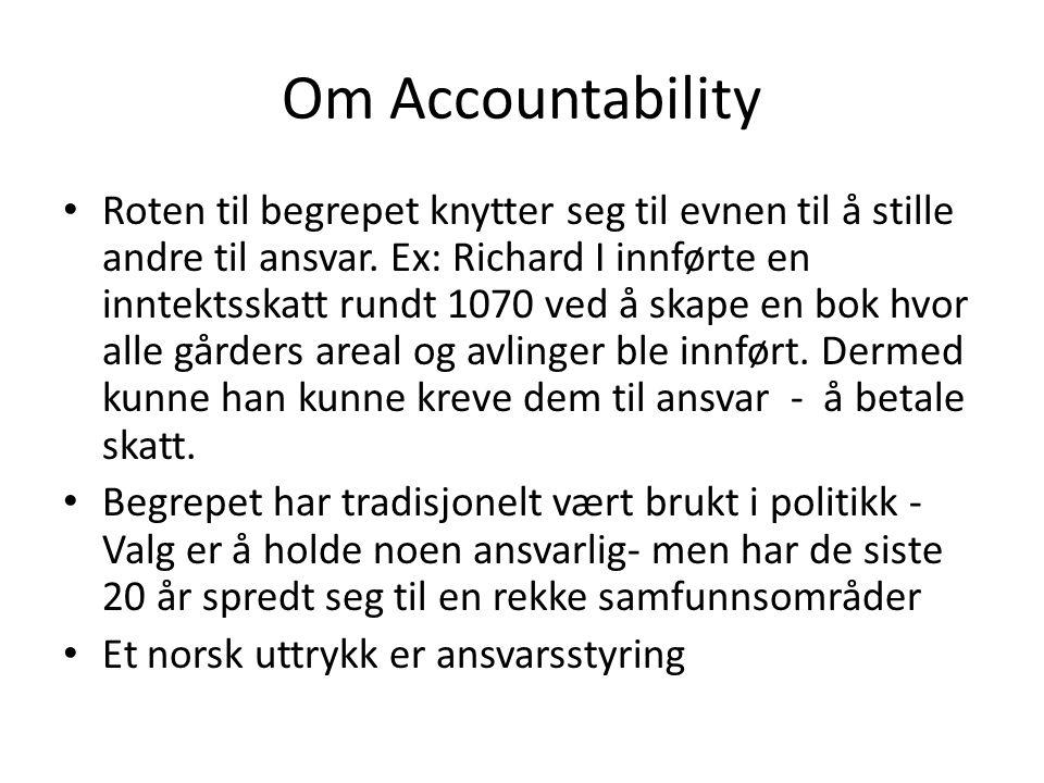 Om Accountability Roten til begrepet knytter seg til evnen til å stille andre til ansvar. Ex: Richard I innførte en inntektsskatt rundt 1070 ved å ska