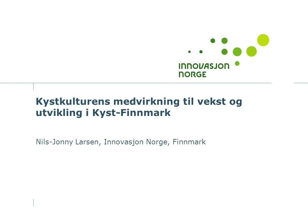 Kystkulturens medvirkning til vekst og utvikling i Kyst-Finnmark Nils-Jonny Larsen, Innovasjon Norge, Finnmark