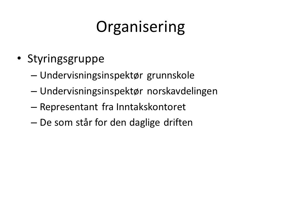 Organisering Styringsgruppe – Undervisningsinspektør grunnskole – Undervisningsinspektør norskavdelingen – Representant fra Inntakskontoret – De som står for den daglige driften