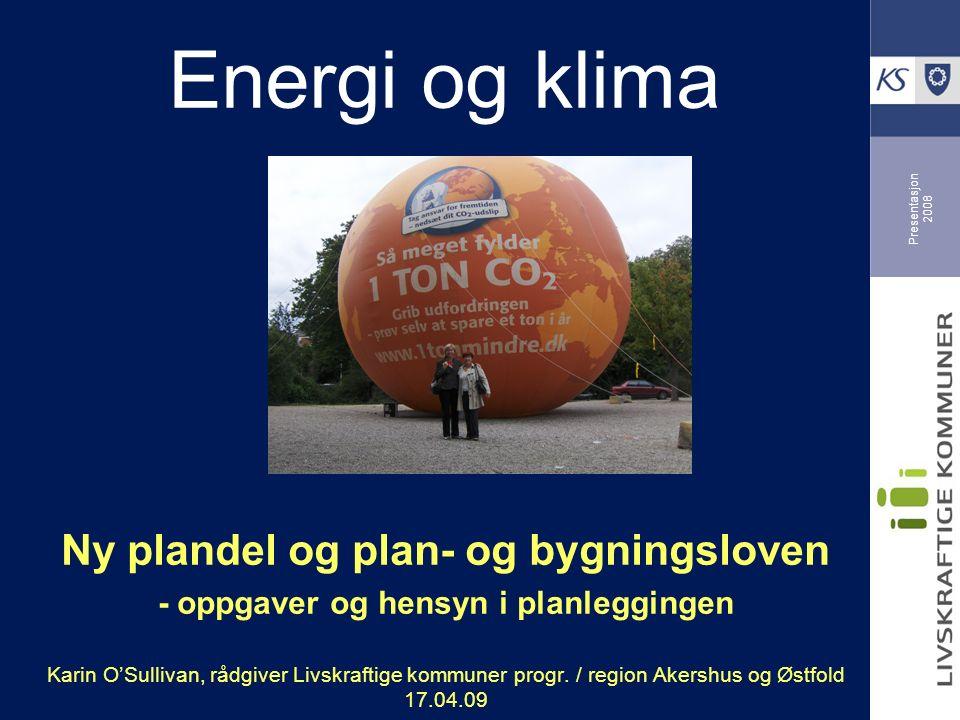 Presentasjon 2008 Energi og klima Ny plandel og plan- og bygningsloven - oppgaver og hensyn i planleggingen Karin O'Sullivan, rådgiver Livskraftige kommuner progr.