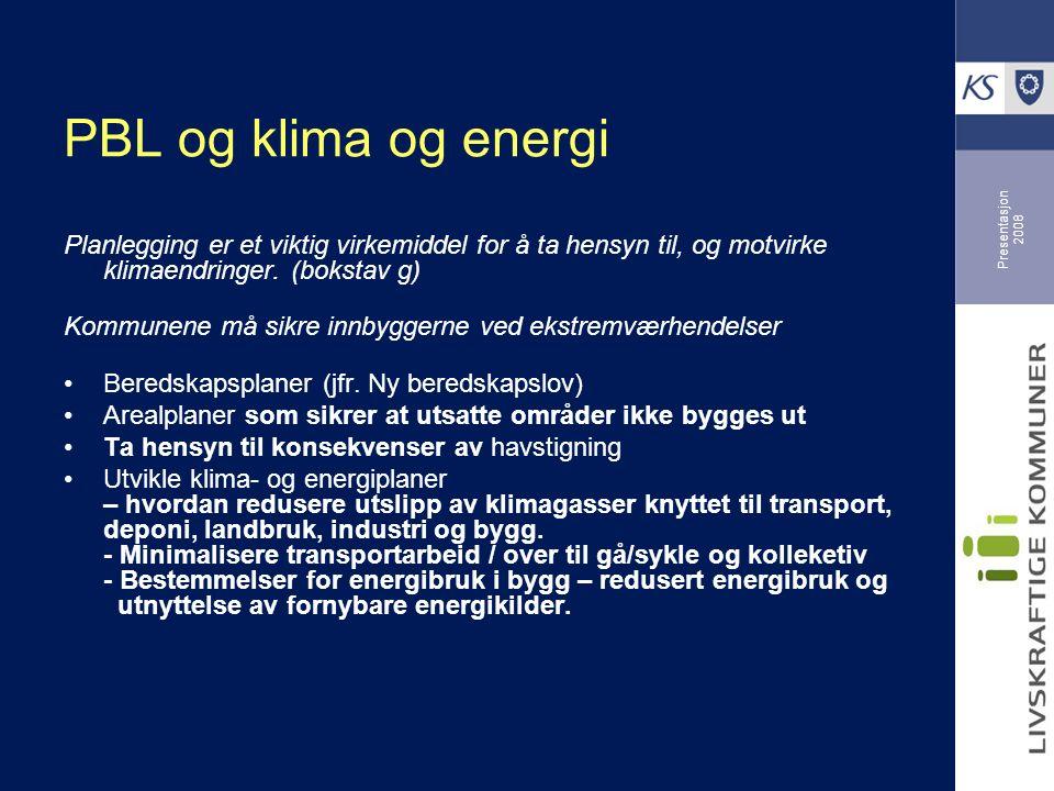 Presentasjon 2008 PBL og klima og energi Planlegging er et viktig virkemiddel for å ta hensyn til, og motvirke klimaendringer.