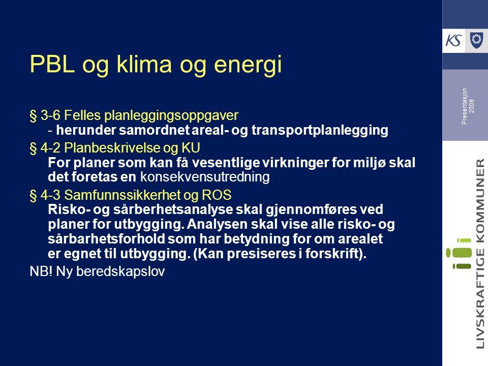 Presentasjon 2008 PBL og klima og energi § 3-6 Felles planleggingsoppgaver - herunder samordnet areal- og transportplanlegging § 4-2 Planbeskrivelse og KU For planer som kan få vesentlige virkninger for miljø skal det foretas en konsekvensutredning § 4-3 Samfunnssikkerhet og ROS Risko- og sårberhetsanalyse skal gjennomføres ved planer for utbygging.