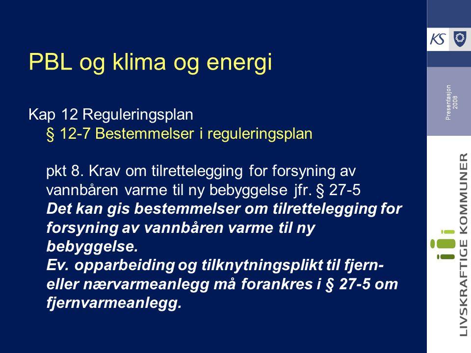Presentasjon 2008 PBL og klima og energi Kap 12 Reguleringsplan § 12-7 Bestemmelser i reguleringsplan pkt 8.