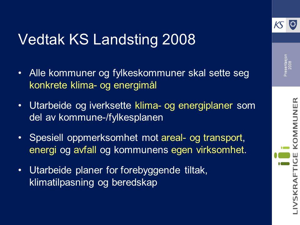 Presentasjon 2008 Alle kommuner og fylkeskommuner skal sette seg konkrete klima- og energimål Utarbeide og iverksette klima- og energiplaner som del av kommune-/fylkesplanen Spesiell oppmerksomhet mot areal- og transport, energi og avfall og kommunens egen virksomhet.