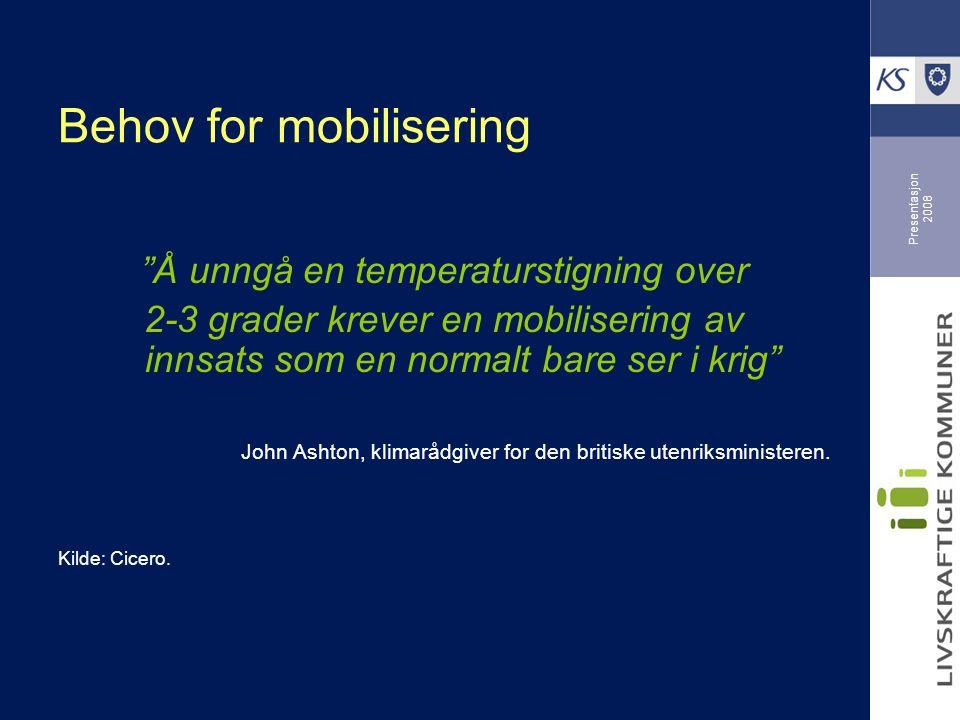 Presentasjon 2008 Behov for mobilisering Å unngå en temperaturstigning over 2-3 grader krever en mobilisering av innsats som en normalt bare ser i krig John Ashton, klimarådgiver for den britiske utenriksministeren.