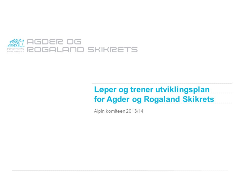 Løper og trener utviklingsplan for Agder og Rogaland Skikrets Alpin komiteen 2013/14