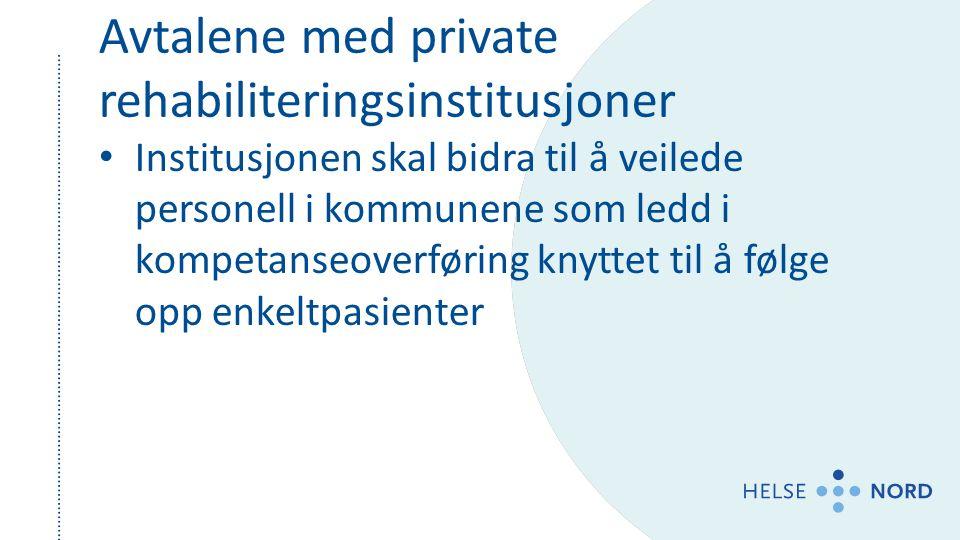 Avtalene med private rehabiliteringsinstitusjoner Institusjonen skal bidra til å veilede personell i kommunene som ledd i kompetanseoverføring knyttet til å følge opp enkeltpasienter