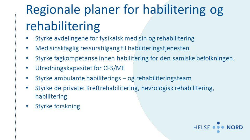Regionale planer for habilitering og rehabilitering Styrke avdelingene for fysikalsk medisin og rehabilitering Medisinskfaglig ressurstilgang til habi