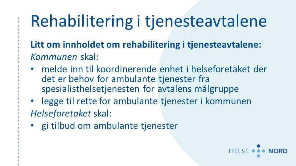 Rehabilitering i tjenesteavtalene Litt om innholdet om rehabilitering i tjenesteavtalene: Kommunen skal: melde inn til koordinerende enhet i helsefore