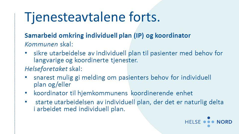 Tjenesteavtalene forts. Samarbeid omkring individuell plan (IP) og koordinator Kommunen skal: sikre utarbeidelse av individuell plan til pasienter med