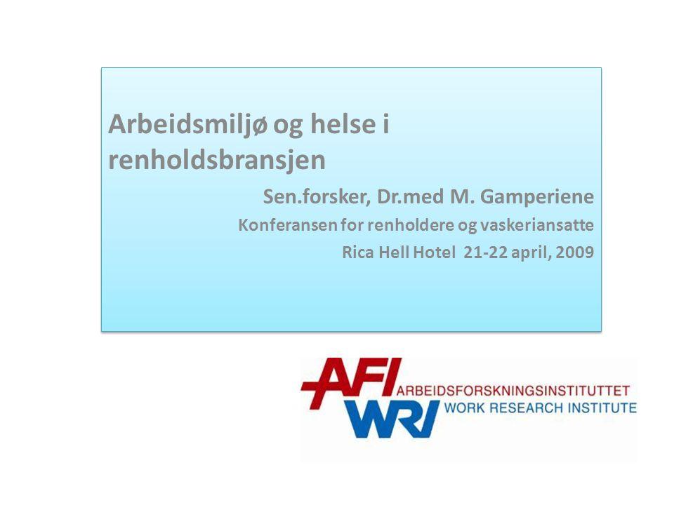 Arbeidsmiljø og helse i renholdsbransjen Sen.forsker, Dr.med M.