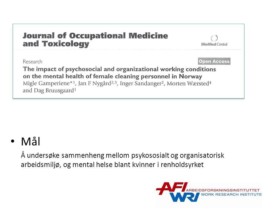 Mål Å undersøke sammenheng mellom psykososialt og organisatorisk arbeidsmiljø, og mental helse blant kvinner i renholdsyrket