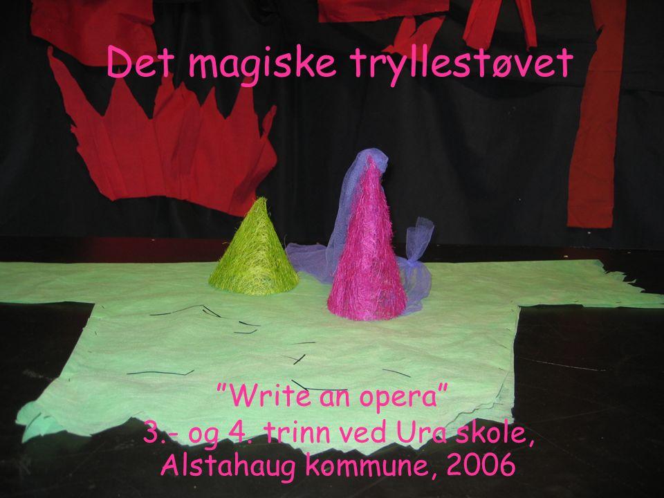 Det magiske tryllestøvet Write an opera 3.- og 4. trinn ved Ura skole, Alstahaug kommune, 2006