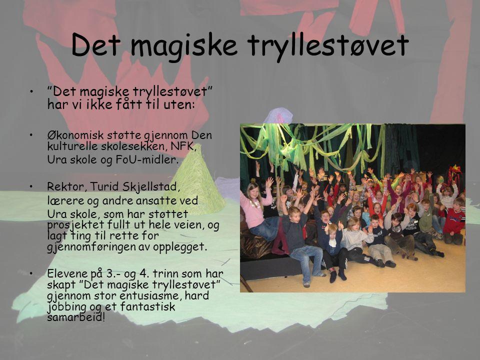 Det magiske tryllestøvet Det magiske tryllestøvet har vi ikke fått til uten: Økonomisk støtte gjennom Den kulturelle skolesekken, NFK, Ura skole og FoU-midler.