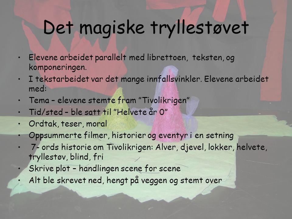 Det magiske tryllestøvet Elevene arbeidet parallelt med librettoen, teksten, og komponeringen.