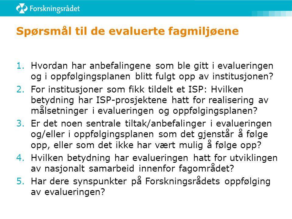 Spørsmål til de evaluerte fagmiljøene 1.Hvordan har anbefalingene som ble gitt i evalueringen og i oppfølgingsplanen blitt fulgt opp av institusjonen.