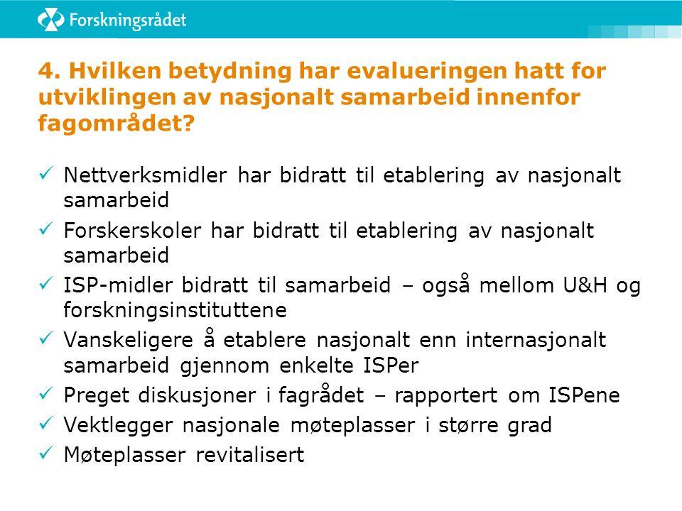 4. Hvilken betydning har evalueringen hatt for utviklingen av nasjonalt samarbeid innenfor fagområdet? Nettverksmidler har bidratt til etablering av n