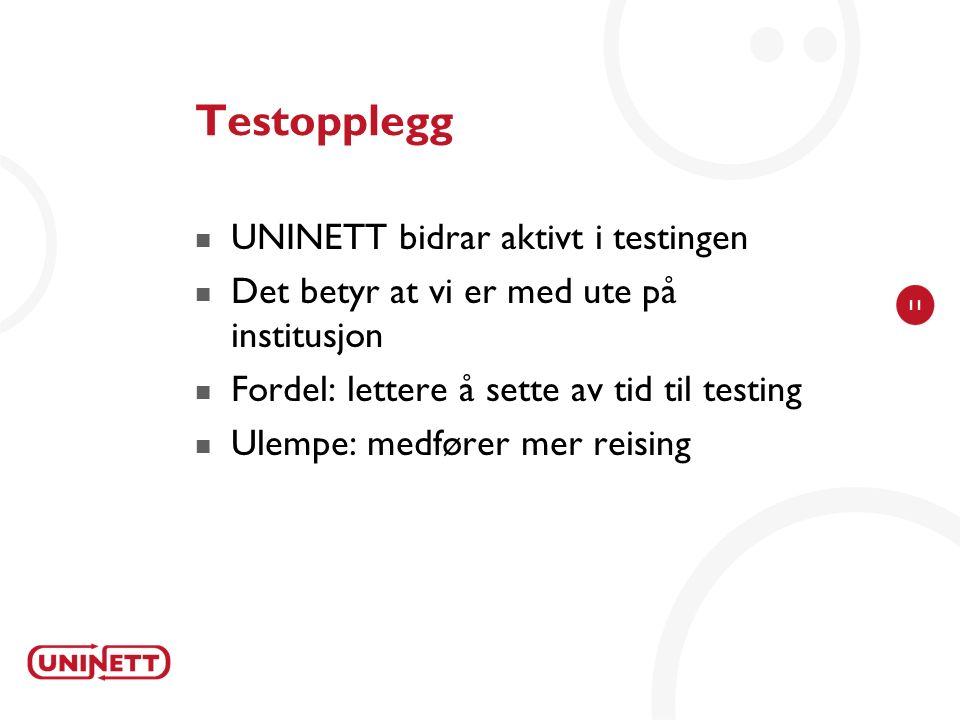 11 Testopplegg UNINETT bidrar aktivt i testingen Det betyr at vi er med ute på institusjon Fordel: lettere å sette av tid til testing Ulempe: medfører mer reising