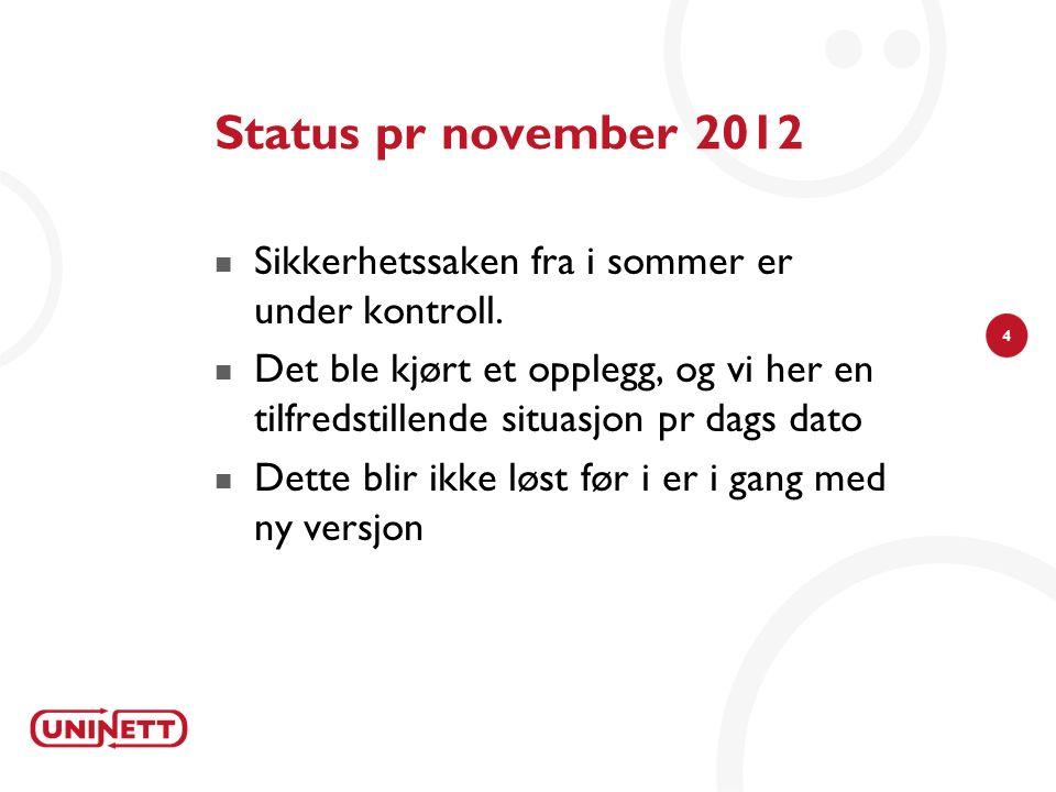 4 Status pr november 2012 Sikkerhetssaken fra i sommer er under kontroll.