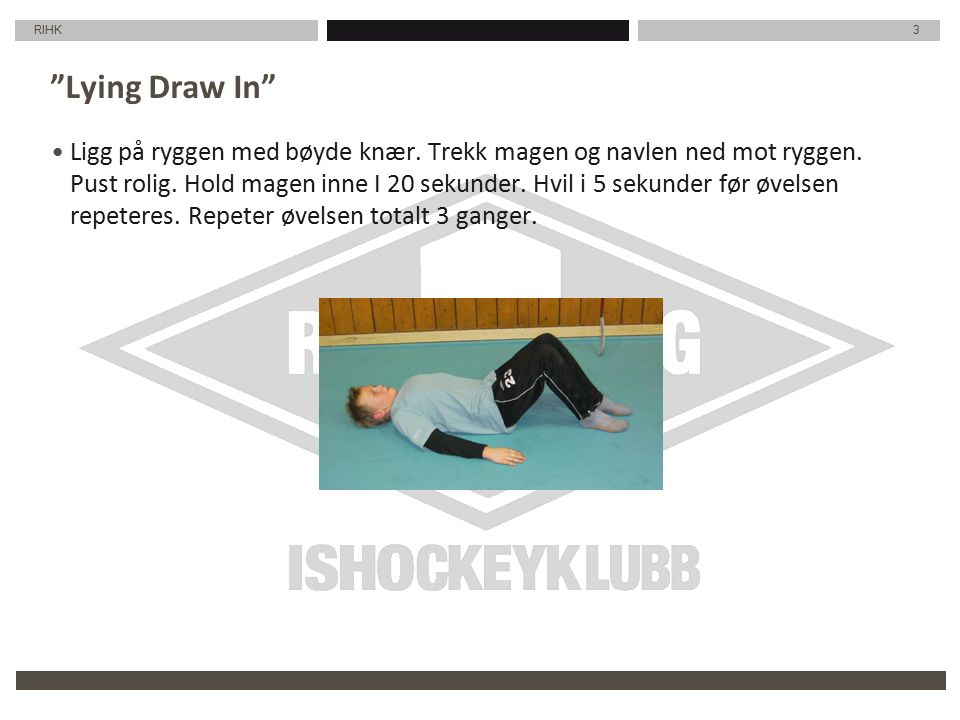 RIHK 4 Draw In With Crunch Kombiner Draw In (sug navlen inn mot ryggen) sammen med vanlig sit-ups.