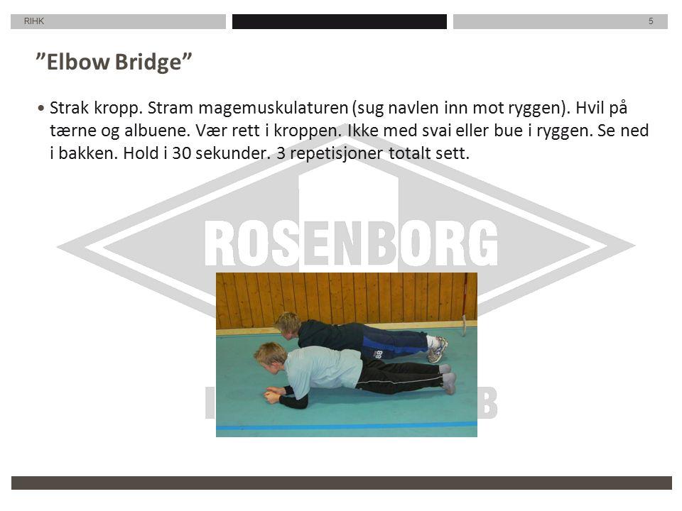 RIHK 5 Elbow Bridge Strak kropp. Stram magemuskulaturen (sug navlen inn mot ryggen).