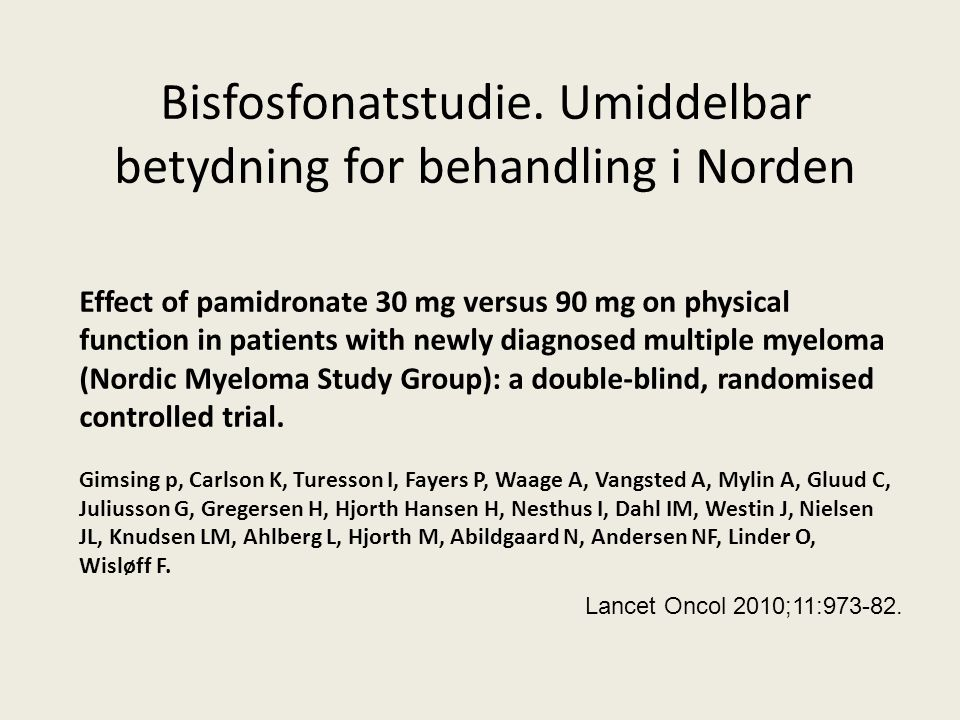 Bisfosfonatstudie. Umiddelbar betydning for behandling i Norden Effect of pamidronate 30 mg versus 90 mg on physical function in patients with newly d