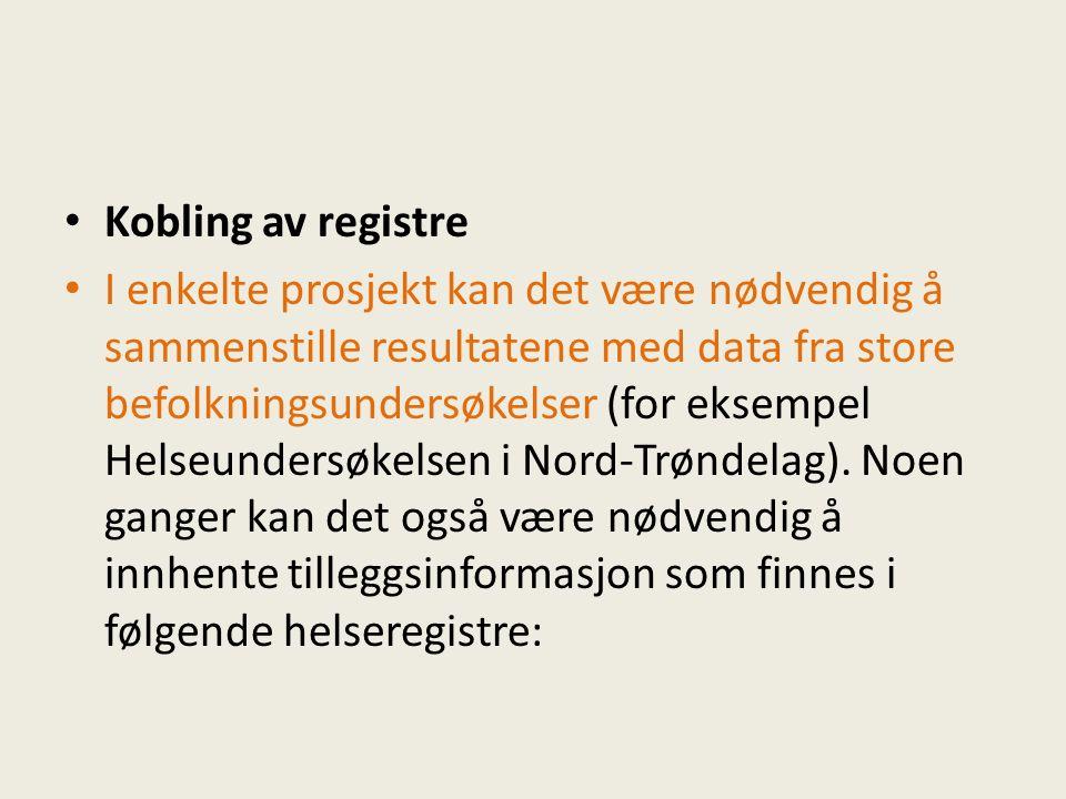 Kobling av registre I enkelte prosjekt kan det være nødvendig å sammenstille resultatene med data fra store befolkningsundersøkelser (for eksempel Helseundersøkelsen i Nord-Trøndelag).