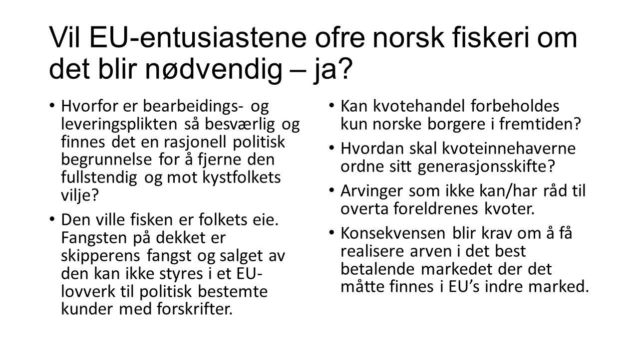 Vil EU-entusiastene ofre norsk fiskeri om det blir nødvendig – ja.