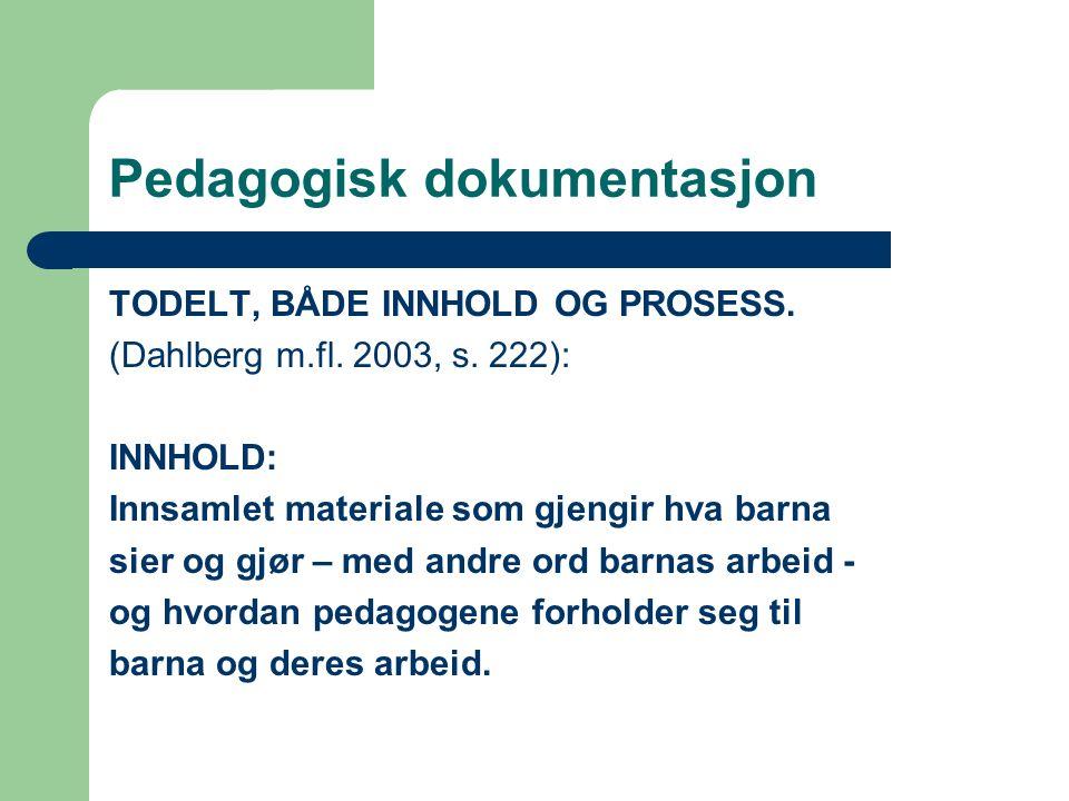 TODELT, BÅDE INNHOLD OG PROSESS. (Dahlberg m.fl. 2003, s. 222): INNHOLD: Innsamlet materiale som gjengir hva barna sier og gjør – med andre ord barnas