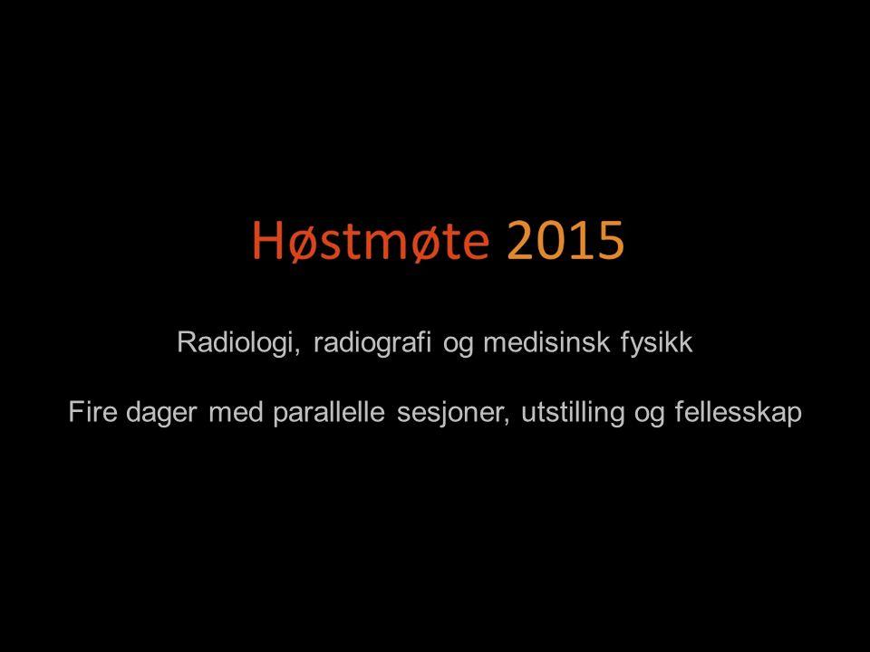 Radiologi, radiografi og medisinsk fysikk Fire dager med parallelle sesjoner, utstilling og fellesskap