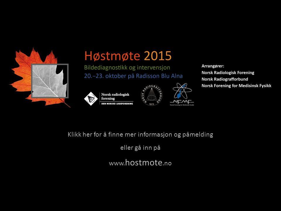 Klikk her for å finne mer informasjon og påmelding eller gå inn på www. hostmote.no Arrangører: Norsk Radiologisk Forening Norsk Radiografforbund Nors