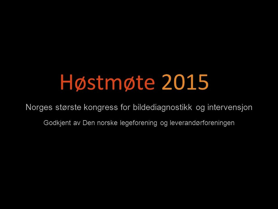 Norges største kongress for bildediagnostikk og intervensjon Godkjent av Den norske legeforening og leverandørforeningen