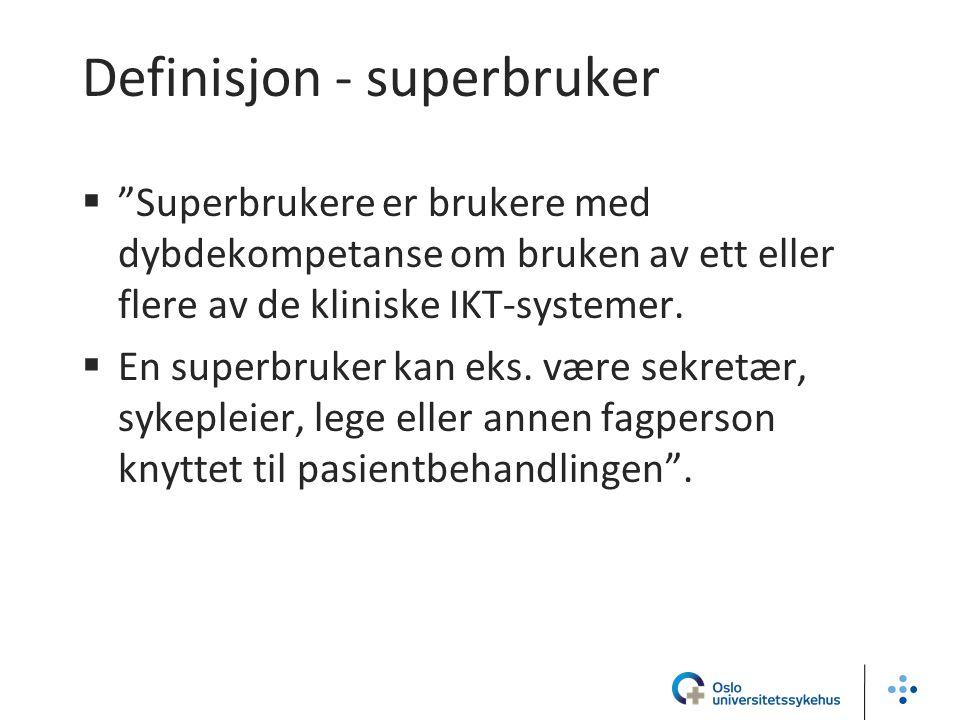"""Definisjon - superbruker  """"Superbrukere er brukere med dybdekompetanse om bruken av ett eller flere av de kliniske IKT-systemer.  En superbruker kan"""