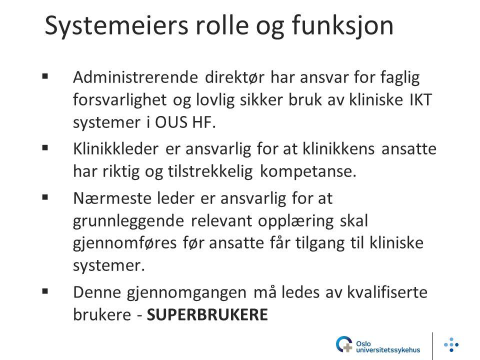 Systemeiers rolle og funksjon  Administrerende direktør har ansvar for faglig forsvarlighet og lovlig sikker bruk av kliniske IKT systemer i OUS HF.
