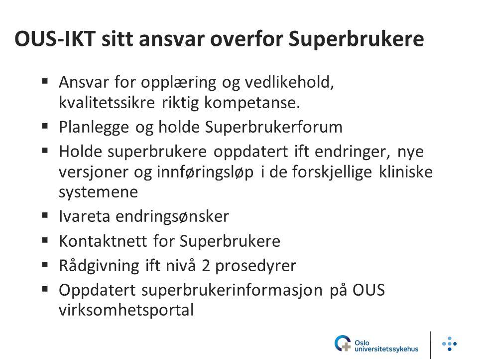 OUS-IKT sitt ansvar overfor Superbrukere  Ansvar for opplæring og vedlikehold, kvalitetssikre riktig kompetanse.  Planlegge og holde Superbrukerforu