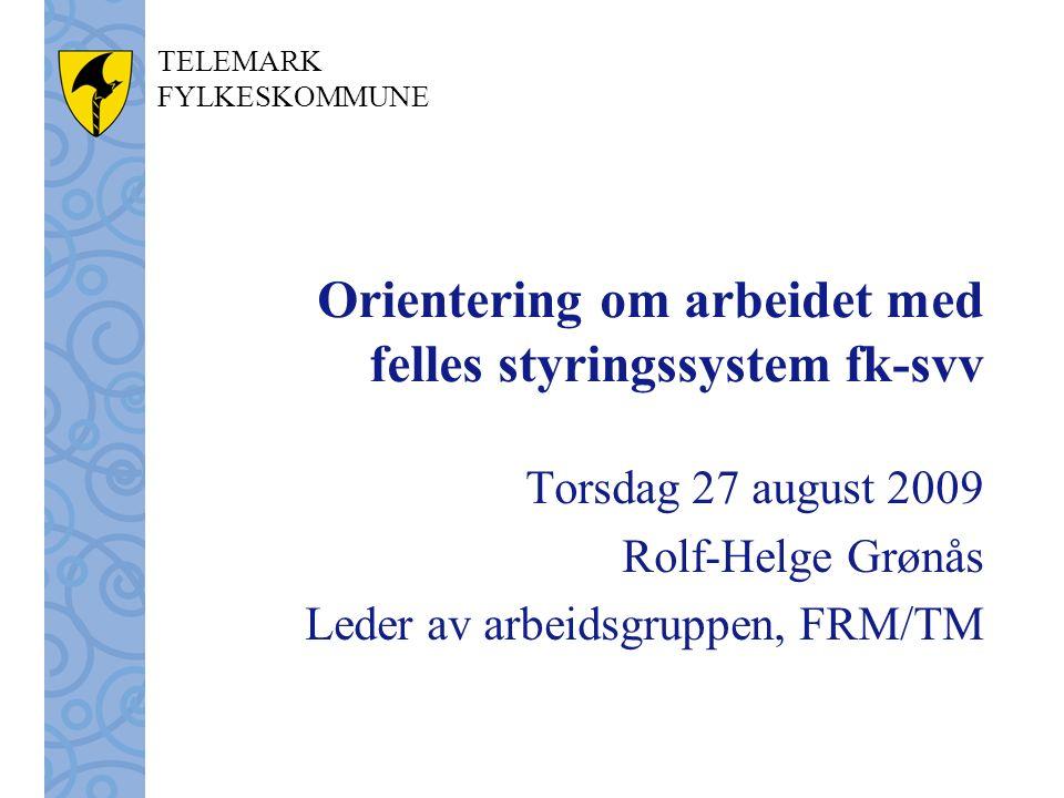 TELEMARK FYLKESKOMMUNE Orientering om arbeidet med felles styringssystem fk-svv Torsdag 27 august 2009 Rolf-Helge Grønås Leder av arbeidsgruppen, FRM/TM