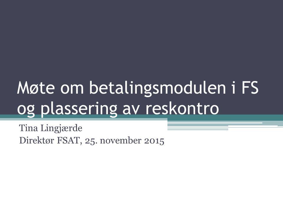 Møte om betalingsmodulen i FS og plassering av reskontro Tina Lingjærde Direktør FSAT, 25.