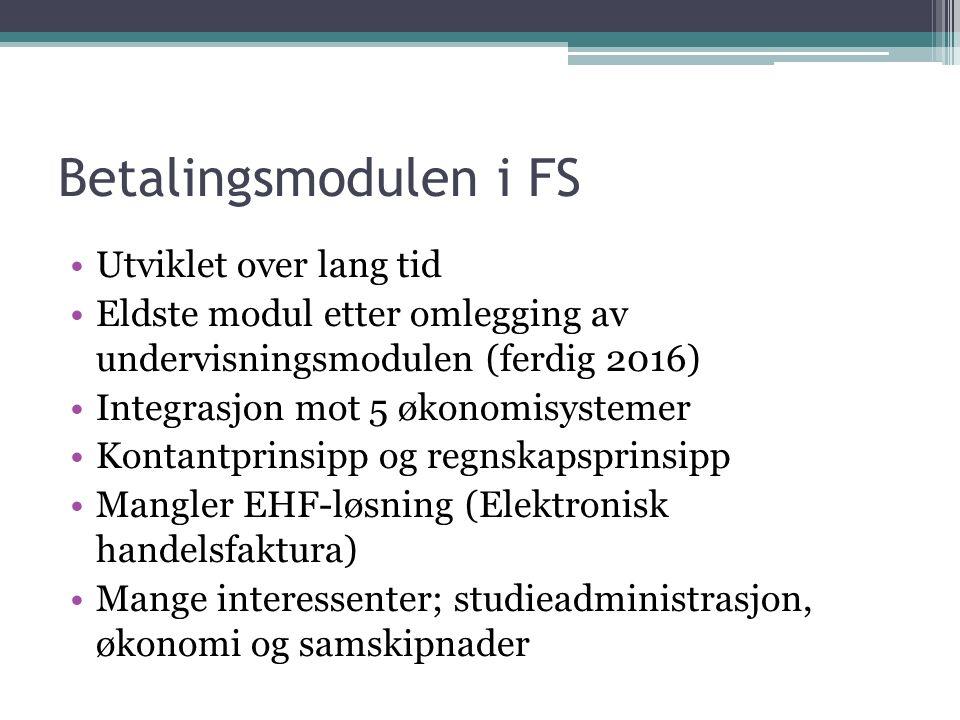 Betalingsmodulen i FS Utviklet over lang tid Eldste modul etter omlegging av undervisningsmodulen (ferdig 2016) Integrasjon mot 5 økonomisystemer Kont