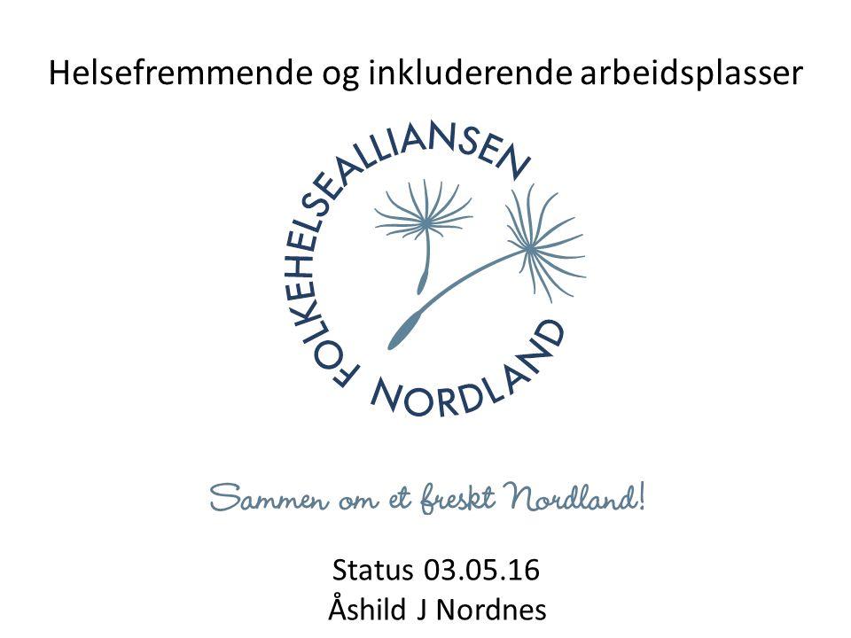 Status 03.05.16 Åshild J Nordnes Helsefremmende og inkluderende arbeidsplasser