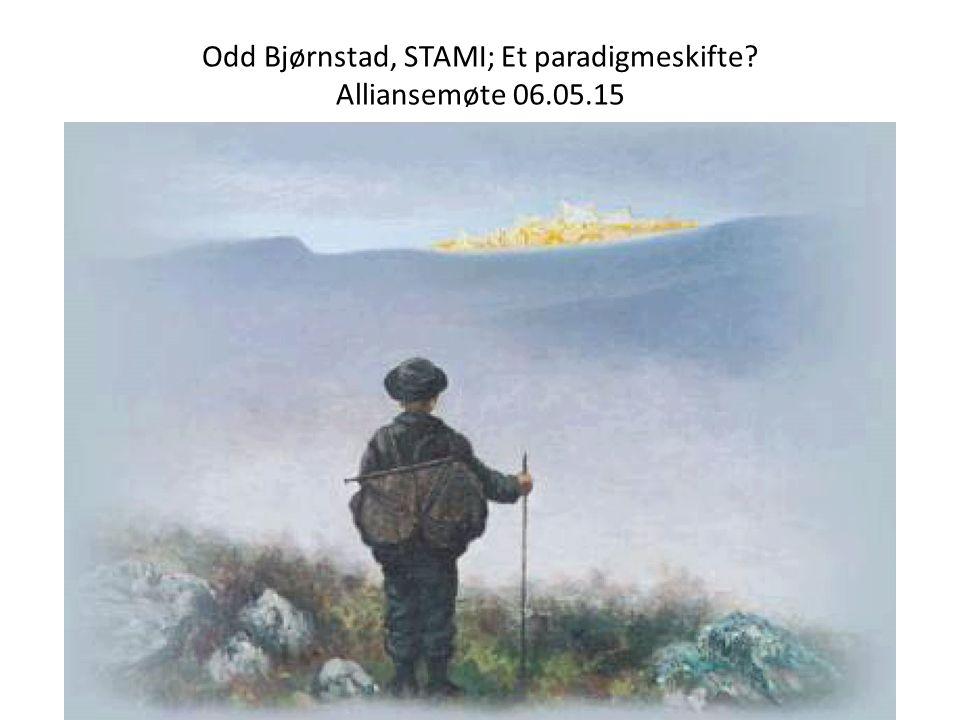 Odd Bjørnstad, STAMI; Et paradigmeskifte Alliansemøte 06.05.15