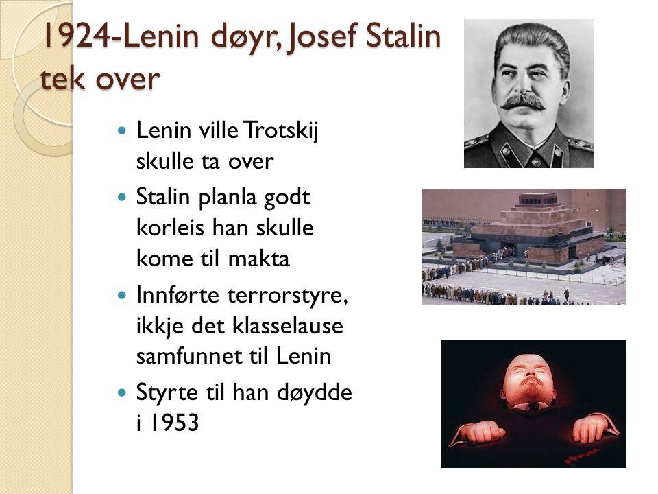 1924-Lenin døyr, Josef Stalin tek over Lenin ville Trotskij skulle ta over Stalin planla godt korleis han skulle kome til makta Innførte terrorstyre,