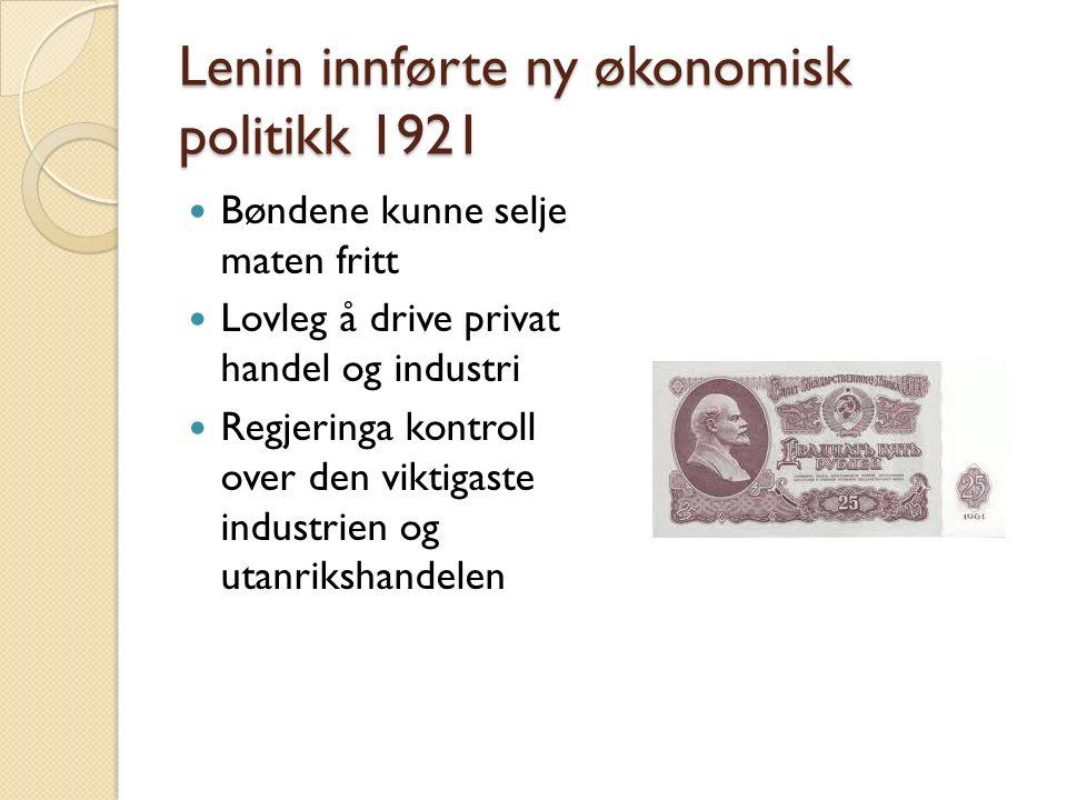 Lenin innførte ny økonomisk politikk 1921 Bøndene kunne selje maten fritt Lovleg å drive privat handel og industri Regjeringa kontroll over den viktig