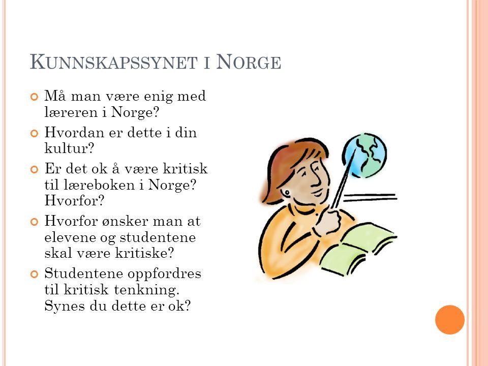 K UNNSKAPSSYNET I N ORGE Må man være enig med læreren i Norge.