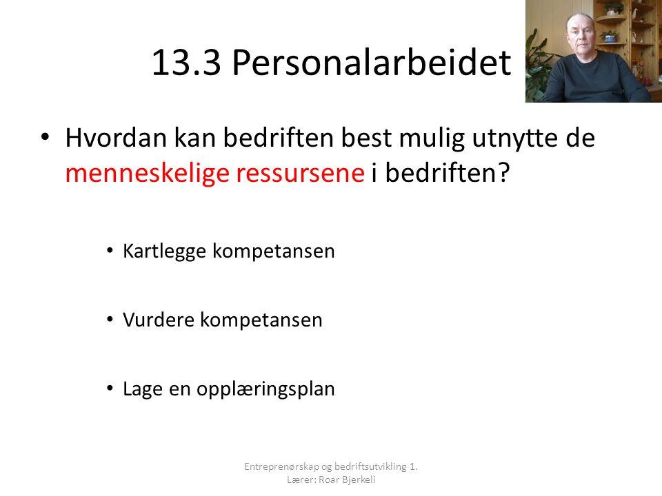 13.3 Personalarbeidet Hvordan kan bedriften best mulig utnytte de menneskelige ressursene i bedriften.