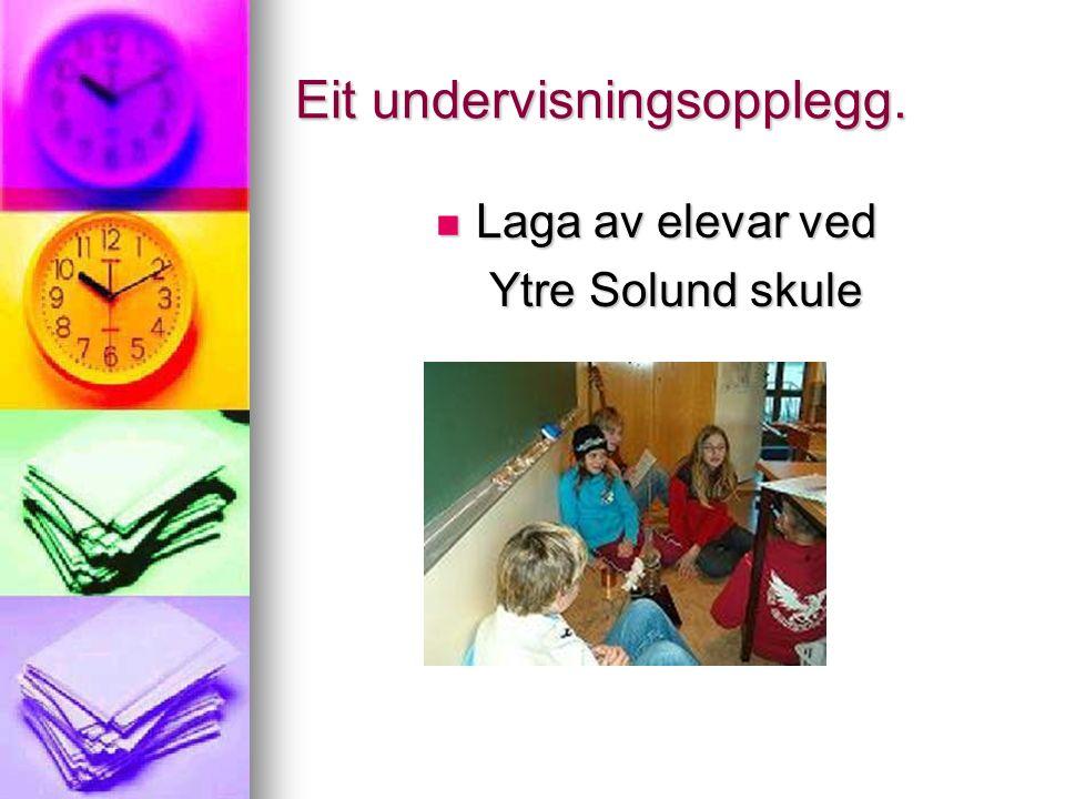 Eit undervisningsopplegg. Laga av elevar ved Laga av elevar ved Ytre Solund skule Ytre Solund skule