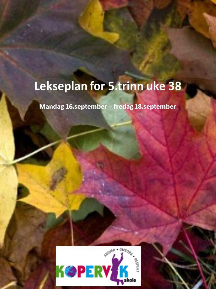 Lekseplan for 5.trinn uke 38 Mandag 16.september – fredag 18.september